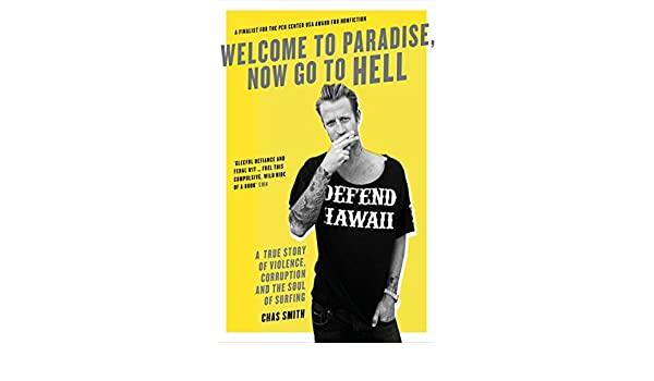 Welcome to paradise now go to hell a true story of violence welcome to paradise now go to hell a true story of violence corruption and the soul of surfing ebook chas smith amazon kindle store fandeluxe PDF