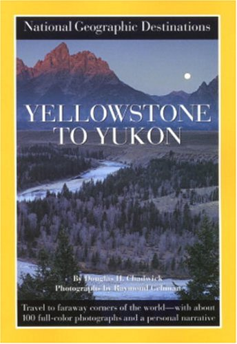 Yellowstone to Yukon: National Geographic Destinations Series