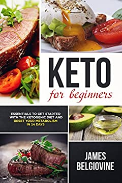 Keto For Beginners: Essentials to Get Started with the Ketogenic Diet and Reset Your Metabolism in 14 Days