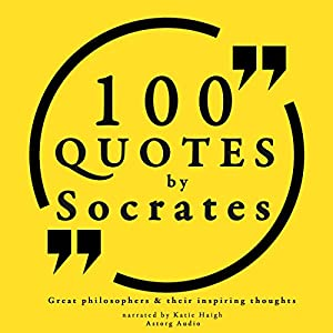 100 Quotes by Socrates (Great Philosophers and Their Inspiring Thoughts) Audiobook
