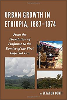 Urban Growth in Ethiopia, 1887–1974: From the Foundation of Finfinnee to the Demise of the First Imperial Era