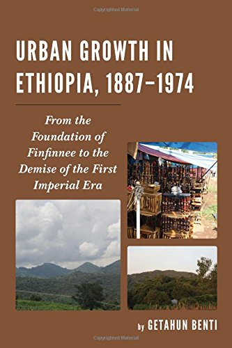 Urban Growth in Ethiopia, 1887-1974: From the Foundation of Finfinnee to the Demise of the First Imperial Era