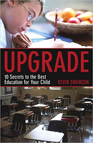 Upgrade 10 Secrets To The Best Education For Your Child By Kevin Swanson