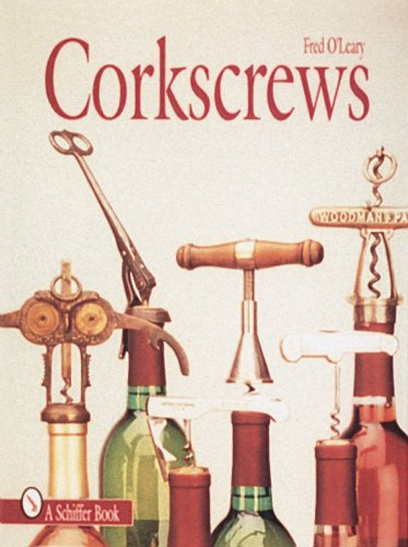 Corkscrews: 1000 Patented Ways to Open a Bottle (Schiffer Books for Collectors) (Corkscrew Fred)