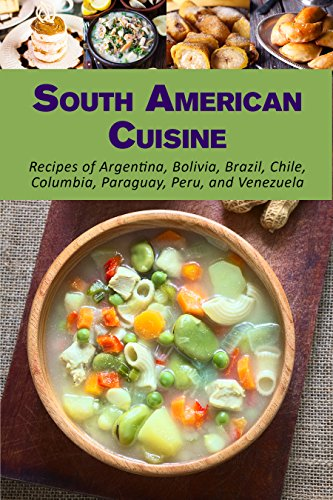 South American Cuisine: Recipes of Argentina, Bolivia, Brazil, Chile, Columbia, Paraguay, Peru, and Venezuela by JR Stevens