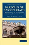 Bartolus of Sassoferrato : His Position in the History of Medieval Political Thought, Woolf, Cecil N. Sidney, 1108051405