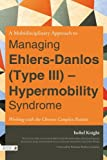 A Multi-Disciplinary Approach to Managing Ehlers-Danlos (Type III) - Hypermobility Syndrome, Isobel Knight, 1848190808