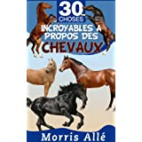 Livre pour enfant: 30 choses incroyables à propos des chevaux (French Edition)