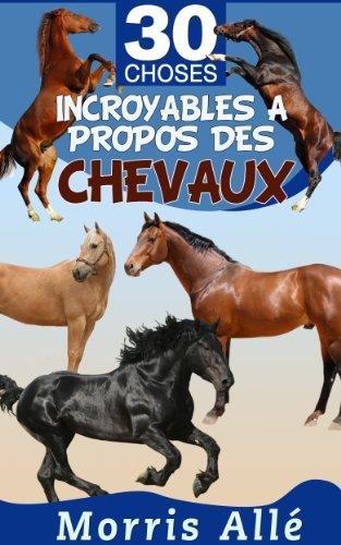 Livre Pour Enfant 30 Choses Incroyables A Propos Des Chevaux French Edition