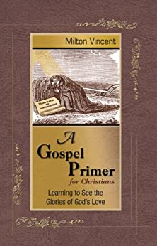 A Gospel Primer for Christians by [Vincent, Milton]
