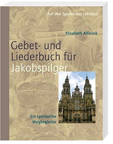 Das Gebet- und Liederbuch für Jakobspilger: Auf den Spuren des Jakobus