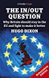 The In/Out Question: Referendum Edition - March 2016: Why Britain should stay in the EU and fight to make it better (Kindle Single)
