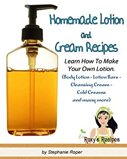 Homemade Lotion and Cream Recipes. Learn How To Make Your Own Lotion. (Body