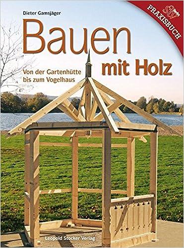 Bauen Mit Holz Von Der Gartenhutte Bis Zum Vogelhaus Amazon De