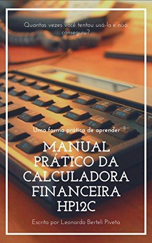 MANUAL PRÁTICO DA CALCULADORA FINANCEIRA HP12C: Uma forma prática de aprender (Portuguese Edition)