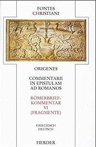 Commentarii in epistulam ad Romanos 6 - Römerbriefkommentar 6: Commentarii in epistulam ad Romanos = Römerbriefkommentar: Fragmente (Fontes Christiani. 1. Folge)
