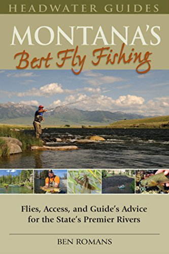 Montana's Best Fly Fishing: Flies, Access, and Guide's Advice for the State's Premier Rivers (Best States For Fly Fishing)