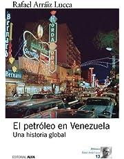 El petróleo en Venezuela. Una historia global
