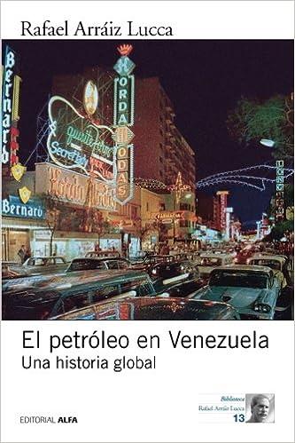 El petróleo en Venezuela. Una historia global: Amazon.es: Arráiz ...