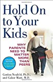 img - for Hold On to Your Kids: Why Parents Need to Matter More Than Peers book / textbook / text book