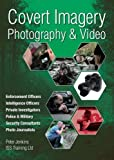 Covert Imagery & Photography: The Investigators and Enforcement Officers Guide to Covert Digital Photography