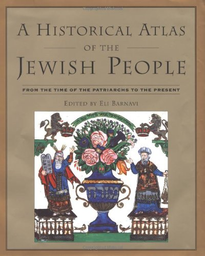 A Historical Atlas of the Jewish People: From the Time of the Patriarchs to the Present (A Historical Atlas Of The Jewish People)