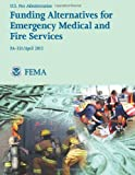 Funding Alternatives for Emergency Medical and Fire Services, U. S. Department of Homeland Security, 1482771772