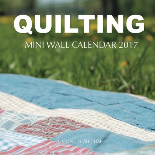 Download Quilting Mini Wall Calendar 2017: 16 Month Calendar ebook