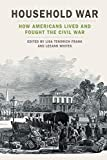 img - for Household War: How Americans Lived and Fought the Civil War (UnCivil Wars Ser.) book / textbook / text book