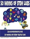50 Weeks of STEM Labs (50 STEM Labs) (Volume 6)
