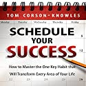 Schedule Your Success: How to Master the One Key Habit That Will Transform Every Area of Your Life Audiobook by Tom Corson-Knowles Narrated by Greg Zarcone