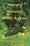 Sharon's Freestyle Poetry and Prose, Sharon Marie French, 0595217648