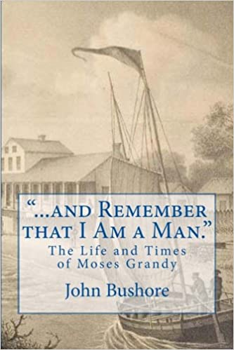 ...and Remember that I Am a Man.:   The Life and Times of Moses Grandy