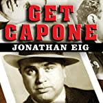 Get Capone: The Secret Plot That Captured America's Most Wanted Gangster | Jonathan Eig