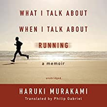 What I Talk about When I Talk about Running: A Memoir Audiobook by Haruki Murakami Narrated by Ray Porter