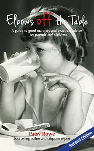 Elbows Off The Table: A Guide to Good Manners and Practical Advice For Parents and Children