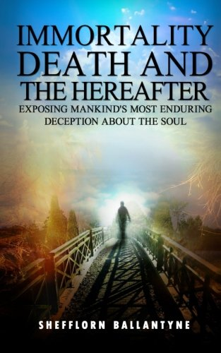 Read Online Immortality, Death and the Hereafter: Exposing mankind's most enduring deception about the soul ebook