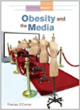 Obesity and the Media, Frances O'Connor, 140421769X