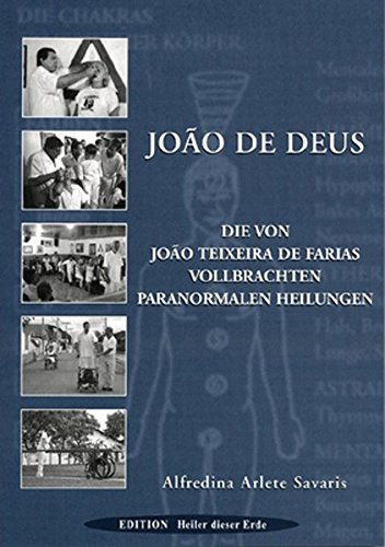 Joao de Deus - Paranormales Heilen: Die von Joao Teixeira de Farias vollbrachten paranormalen Heilungen