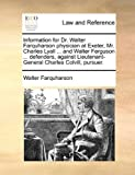 Information for Dr Walter Farquharson Physician at Exeter, Mr Charles Lyall and Walter Ferguson Defenders, Against Lieutenant-General Charle, Walter Farquharson, 1170635865