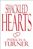 Shackled Hearts, Patricia A. Turner, 1448926122