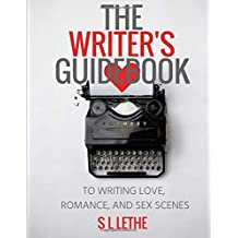 The Writer's Guidebook to Writing Love, Romance, and Sex Scenes