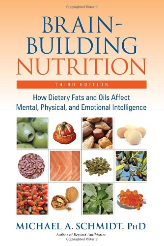 Brain-Building Nutrition: How Dietary Fats and Oils Affect Mental, Physical, and Emotional (Brain Building)