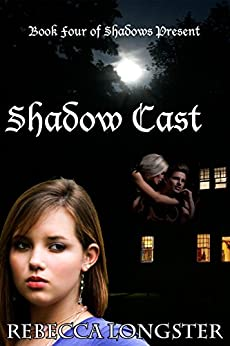 Shadow Cast: Book Four of Shadows Present by [Longster, Rebecca]