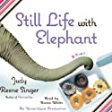 Still Life With Elephant Audiobook by Judy Reene Singer Narrated by Karen White