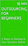 Outsourcing For Beginners: 3 Steps to Outsource Your Business Online