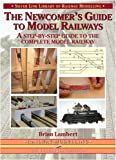 The Newcomer's Guide to Model Railways: A Step-by-step Guide to the Complete Layout (Library of Railway Modelling)