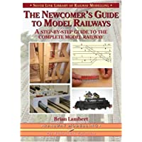 The Newcomer's Guide to Model Railways: A Step-by-step Guide to the Complete Model Railway (Library of Railway Modelling)