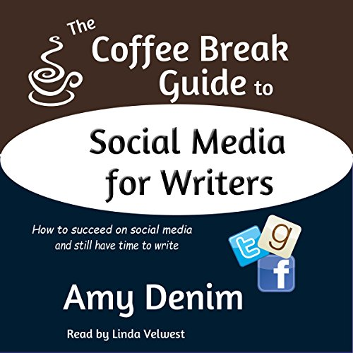 The Coffee Break Guide to Social Media for Writers: How to Succeed on Social Media and Still Have Time to Write by Coffee Break Publishing