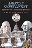 America's Secret Destiny, Robert R. Hieronimus, 0892812559